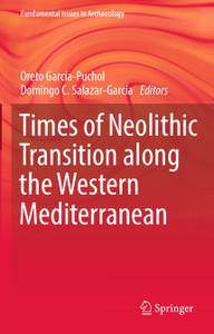Oreto García-Puchol, Domingo C. Salazar-García Times of Neolithic Transition along the Western Mediterranean