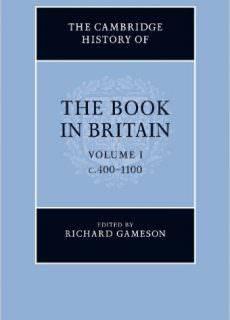 "Richard Gameson, ""The Cambridge History of the Book in Britain, Volume 1: C.400-1100"""