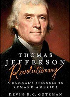 Thomas Jefferson – Revolutionary A Radical's Struggle to Remake America