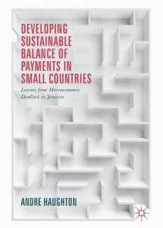 Developing Sustainable Balance of Payments in Small Countries Lessons from Macroeconomic Deadlock in Jamaica
