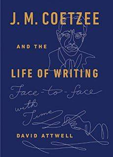 J. M. Coetzee and the Life of Writing Face-to-face with Time