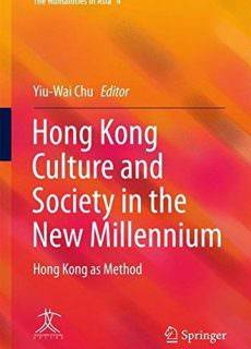 Hong Kong Culture and Society in the New Millennium Hong Kong as Method (The Humanities in Asia)