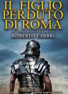 Roberto Fabbri – Il figlio perduto di Roma. Il destino dell'imperatore Vol. 6