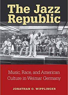 The Jazz Republic Music, Race, and American Culture in Weimar Germany (Social History, Popular Culture, and Politics in Germa..