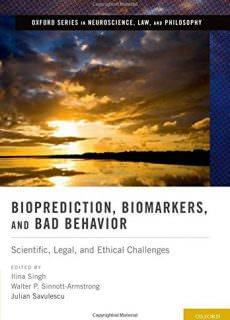 Bioprediction, Biomarkers, and Bad Behavior Scientific, Legal, and Ethical Challenges