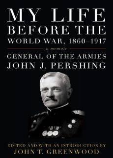 My Life before the World War, 1860–1917 A Memoir (American Warriors Series)