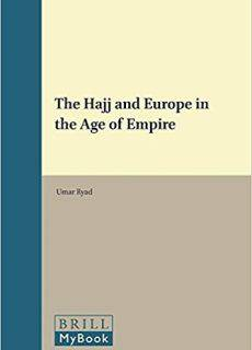 The Hajj and Europe in the Age of Empire (Leiden Studies in Islam and Society)