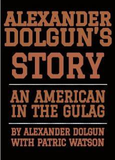 Alexander Dolgun's story An American in the Gulag