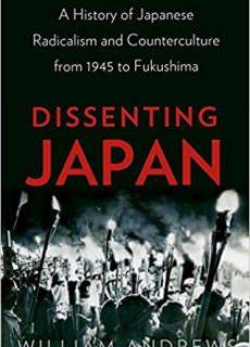 Dissenting Japan A History of Japanese Radicalism and Counterculture, from 1945 to Fukushima