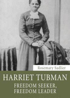 Harriet Tubman Freedom Seeker, Freedom Leader