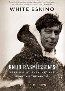 White Eskimo Knud Rasmussen's Fearless Journey into the Heart of the Arctic