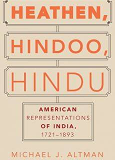 Heathen, Hindoo, Hindu American Representations of India, 1721-1893