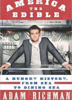 America the Edible A Hungry History, from Sea to Dining Sea