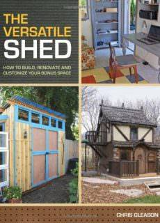 The Versatile Shed-How To Build, Renovate and Customize Your Bonus Space