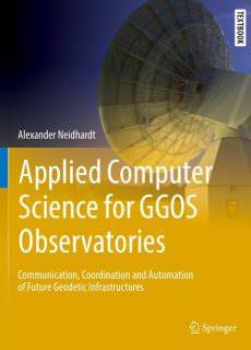 Applied Computer Science for GGOS Observatories Communication, Coordination and Automation of Future Geodetic Infrastructures..