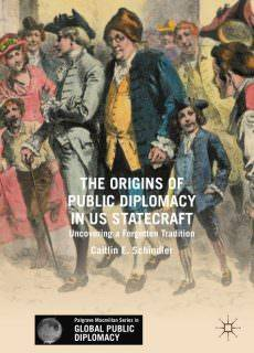 The Origins of Public Diplomacy in US Statecraft Uncovering a Forgotten Tradition