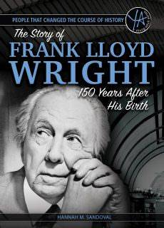 People That Changed the Course of History The Story of Frank Lloyd Wright 150 Years After His Birth