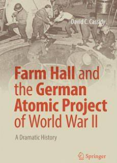 Farm Hall and the German Atomic Project of World War II A Dramatic History