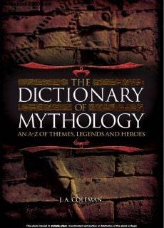 The Dictionary of Mythology: An A-Z of Themes, Legends and Heroes