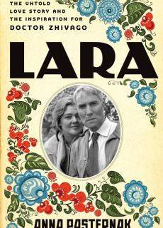 Lara The Untold Love Story and the Inspiration for Doctor Zhivago