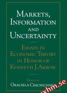 Markets, Information and Uncertainty Essays in Economic Theory in Honor of Kenneth J. Arrow