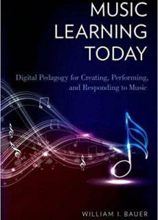 Music Learning Today Digital Pedagogy for Creating, Performing, and Responding to Music
