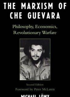 The Marxism of Che Guevara Philosophy, Economics, Revolutionary Warfare