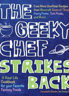 The Geeky Chef Strikes Back! Even More Unofficial Recipes from Minecraft, Game of Thrones, Harry Potter, Twin Peaks, and More..