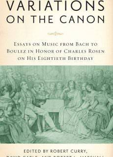 Variations on the Canon- Essays on Music from Bach to Boulez in Honor of Charles Rosen on his Eightieth Birthday