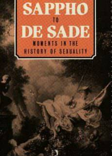 From Sappho to De Sade-Moments in the History of Sexuality