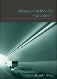 "Donald Gillies, ""Philosophical Theories of Probability"""