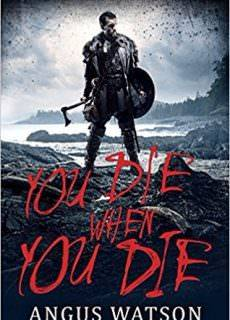 You Die When You Die – Angus Watson