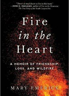Fire in the Heart A Memoir of Friendship, Loss, and Wildfire