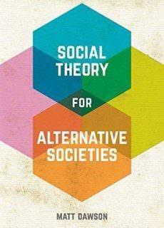 Social Theory for Alternative Societies (1)
