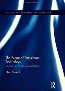 The Future of Translation Technology Towards a World without Babel (3)
