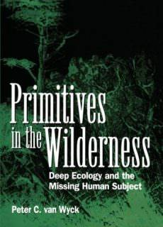 Primitives in the Wilderness Deep Ecology and the Missing Human Subject