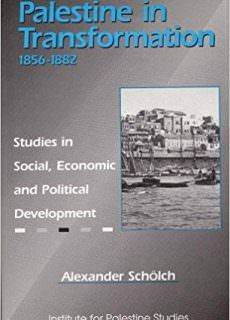 Palestine in Transformation, 1856-1882 Studies in Social, Economic and Political Development