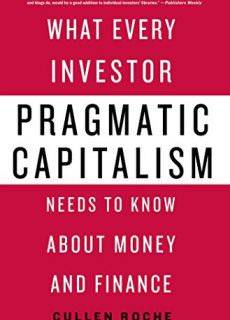 Pragmatic Capitalism What Every Investor Needs to Know About Money and Finance