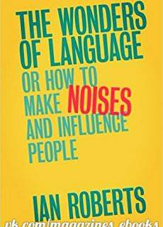 The Wonders of Language Or How to Make Noises and Influence People