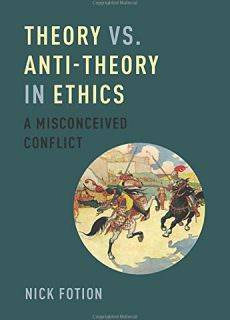 Theory vs. Anti-Theory in Ethics A Misconceived Conflict