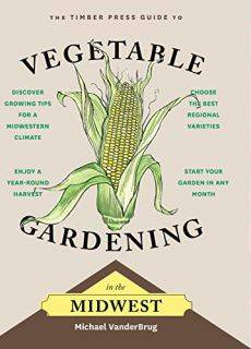 The Timber Press Guide to Vegetable Gardening in the Midwest (Regional Vegetable Gardening)