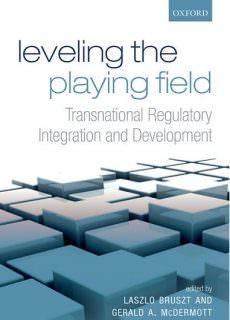 Leveling the Playing Field Transnational Regulatory Integration and Development