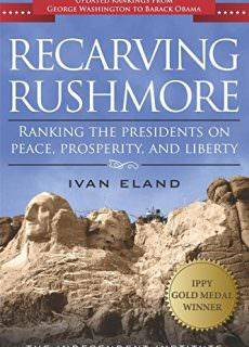 Recarving Rushmore Ranking the Presidents on Peace, Prosperity, and Liberty