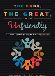 The Good, the Great, and the Unfriendly A Librarian's Guide to Working with Friends Groups