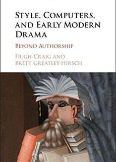 Style, Computers, and Early Modern Drama Beyond Authorship