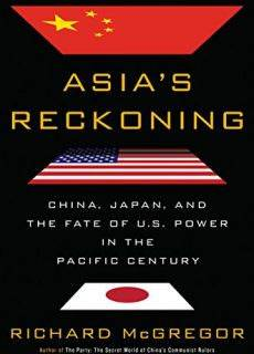 Asia's Reckoning China, Japan, and the Fate of U.S. Power in the Pacific Century