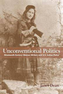 Unconventional Politics Nineteenth-Century Women Writers and U.S. Indian Policy