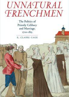 Unnatural Frenchmen The Politics of Priestly Celibacy and Marriage, 1720-1815