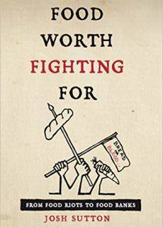 Food Worth Fighting For From Food Riots to Food Banks