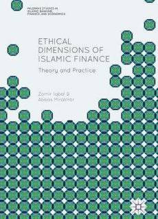 Ethical Dimensions of Islamic Finance Theory and Practice (Palgrave Studies in Islamic Banking, Finance, and Economics)